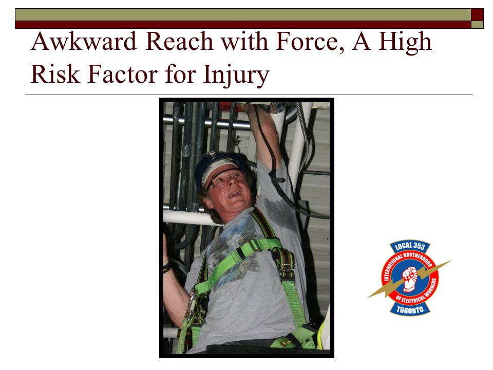 Awkward Reach with Force, A High Risk Factor for Injury