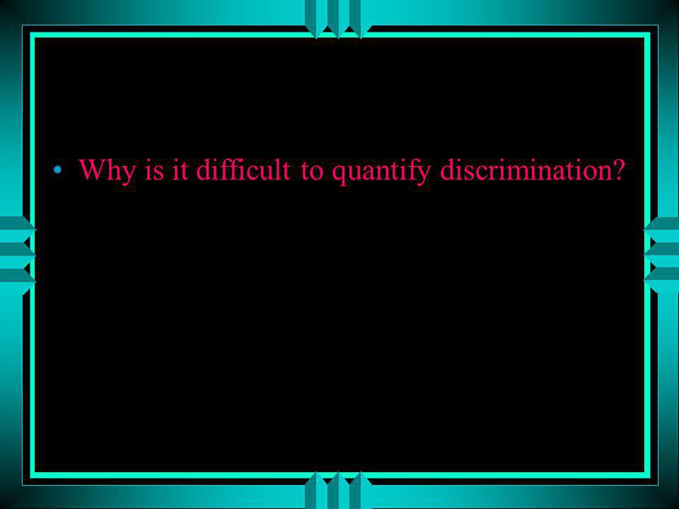 Why is it difficult to quantify discrimination?