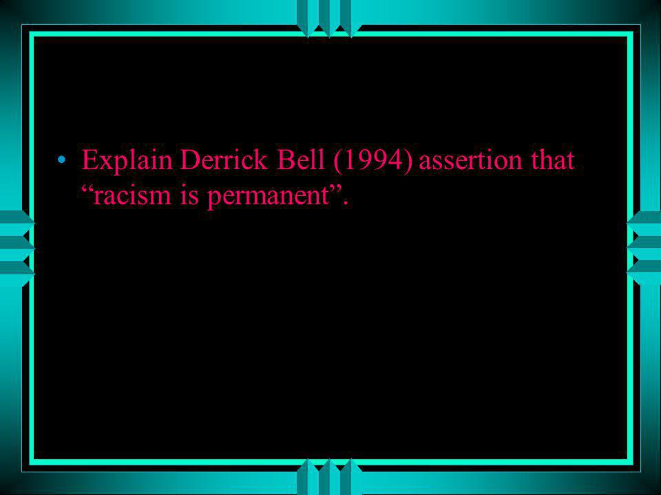 Explain Derrick Bell (1994) assertion that racism is permanent.