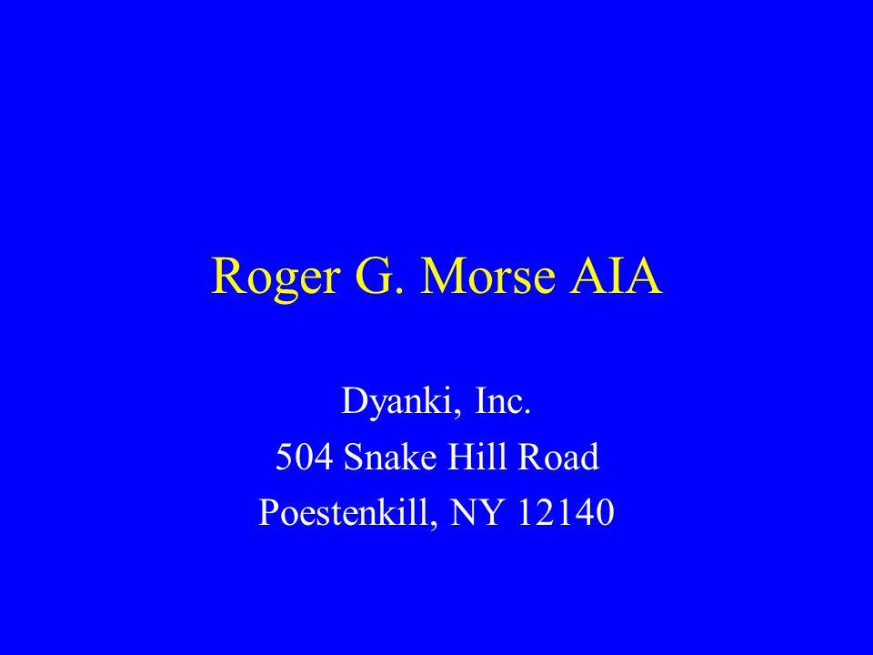 Roger G. Morse AIA Dyanki, Inc. 504 Snake Hill Road Poestenkill, NY 12140