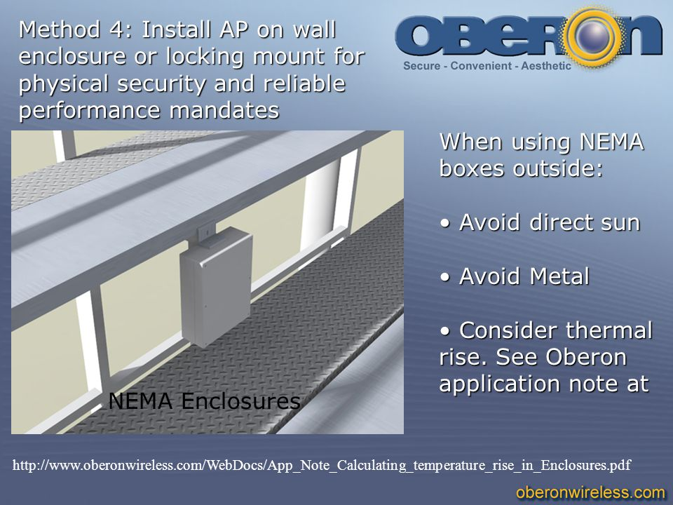 When using NEMA boxes outside: Avoid direct sun Avoid direct sun Avoid Metal Avoid Metal Consider thermal rise. See Oberon application note at Conside