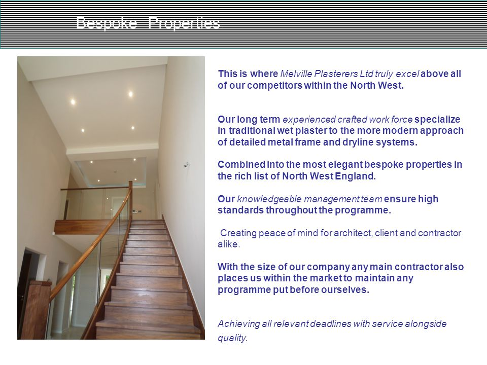 Bespoke Properties This is where Melville Plasterers Ltd truly excel above all of our competitors within the North West. Our long term experienced cra