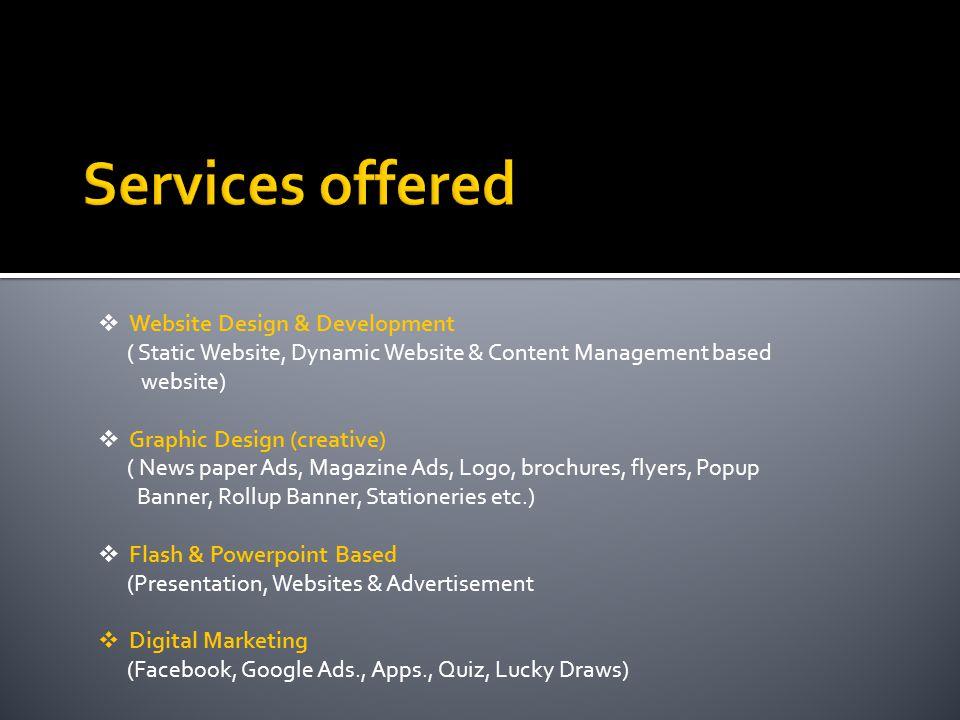 Website Design & Development ( Static Website, Dynamic Website & Content Management based website) Graphic Design (creative) ( News paper Ads, Magazin