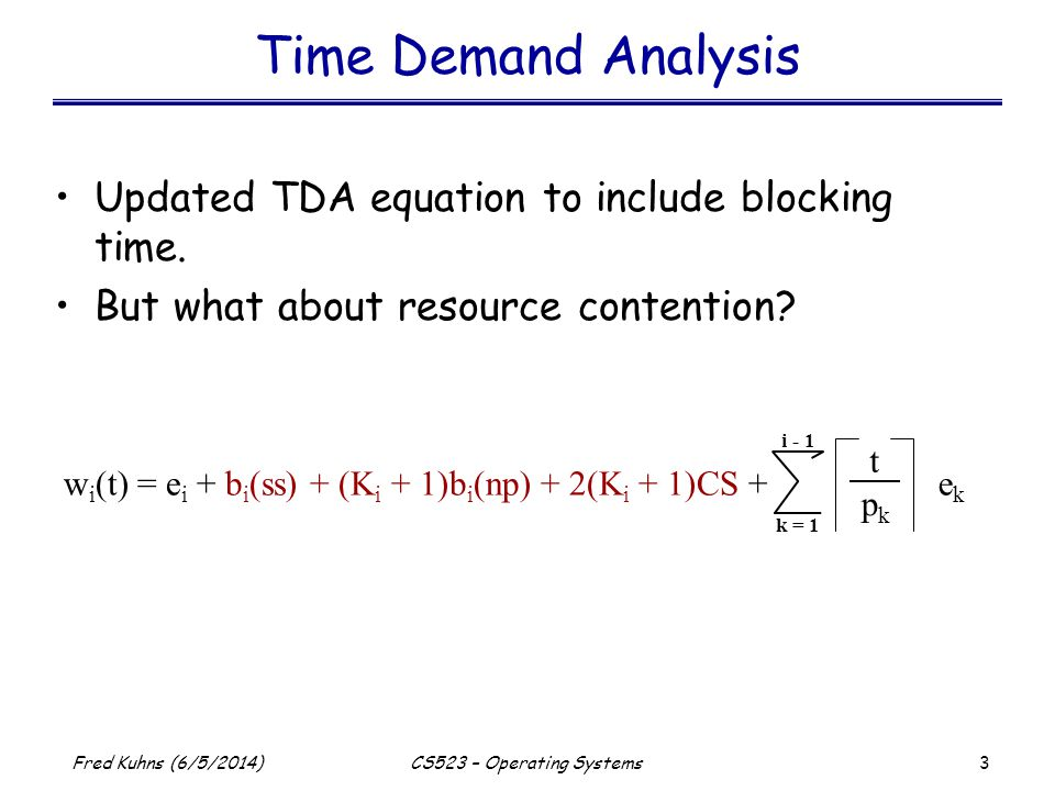3 Fred Kuhns (6/5/2014)CS523 – Operating Systems Time Demand Analysis Updated TDA equation to include blocking time.