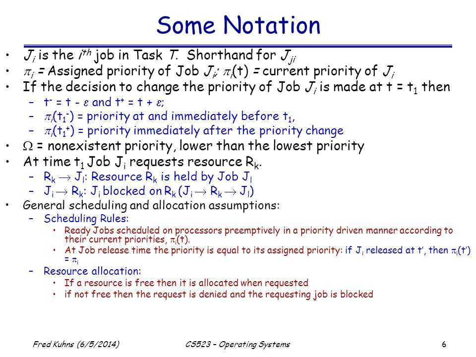 6 Fred Kuhns (6/5/2014)CS523 – Operating Systems Some Notation J i is the i th job in Task T.