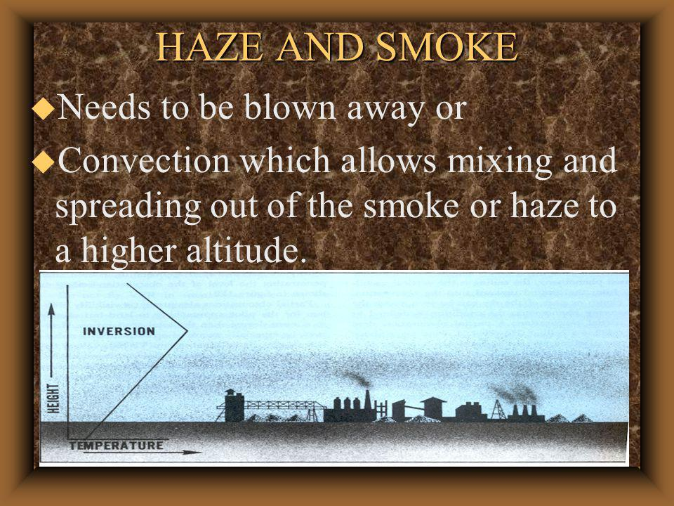 HAZE AND SMOKE u Smoke concentrations form primarily in industrial areas when air is stable.