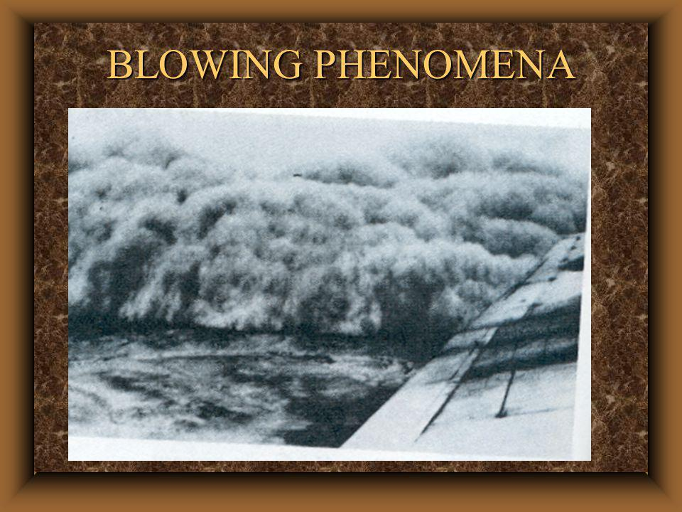 BLOWING PHENOMENA u Can blow particles as high as 15,000 feet.