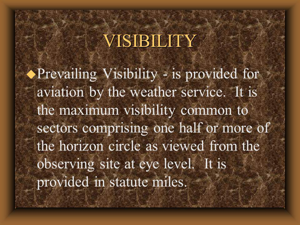 VISIBILITY u Ground level, air-to-ground and air-to- air visibilities are all important when flying.