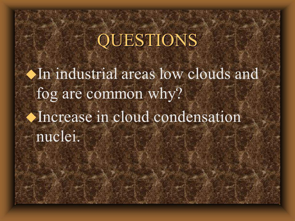 QUESTIONS u What types of fog depend on wind in order to exist u Advection fog and upslope fog