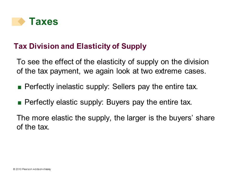 Tax Division and Elasticity of Supply To see the effect of the elasticity of supply on the division of the tax payment, we again look at two extreme c