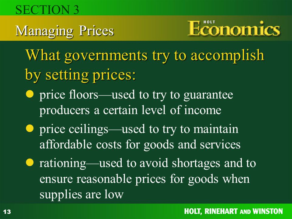 13 What governments try to accomplish by setting prices: price floorsused to try to guarantee producers a certain level of income price ceilingsused t