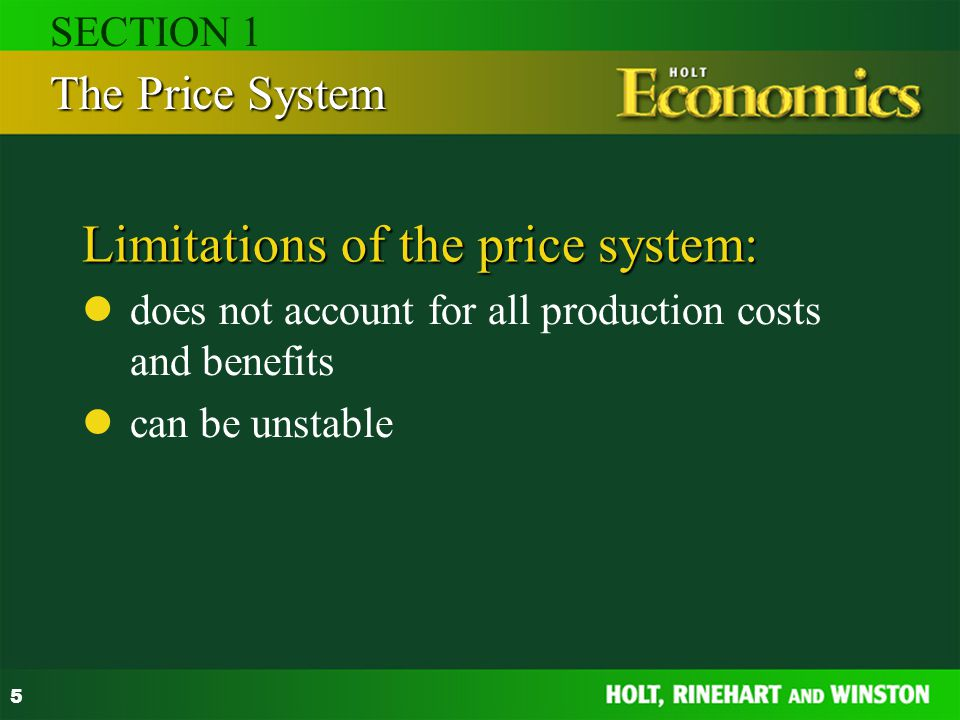 5 Limitations of the price system: does not account for all production costs and benefits can be unstable The Price System SECTION 1