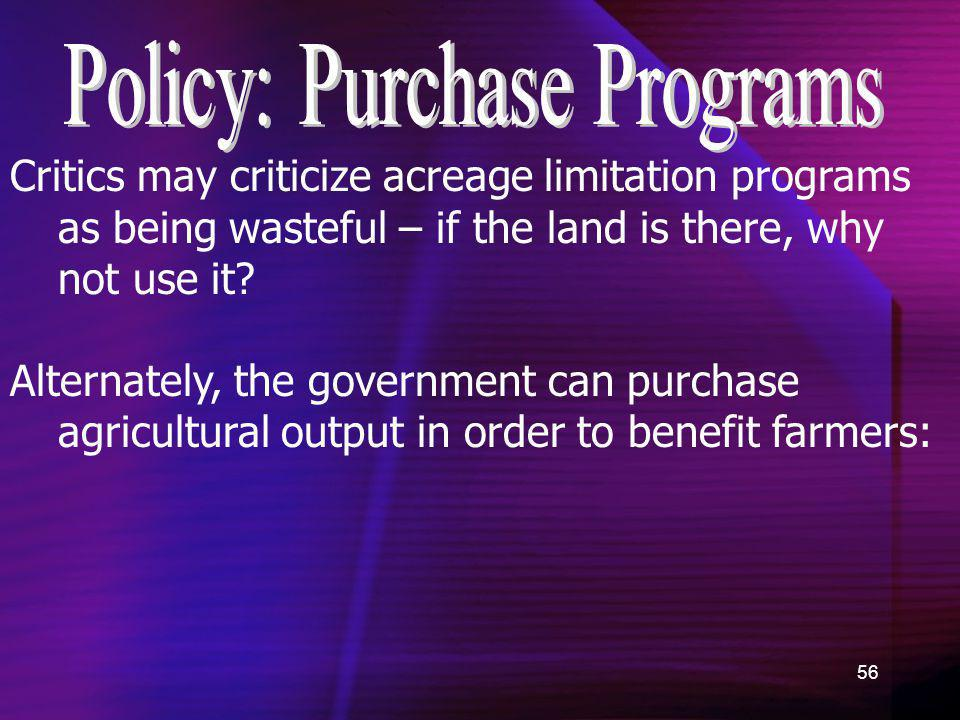 56 Critics may criticize acreage limitation programs as being wasteful – if the land is there, why not use it? Alternately, the government can purchas