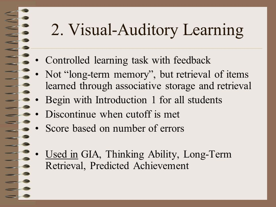 2. Visual-Auditory Learning Controlled learning task with feedback Not long-term memory, but retrieval of items learned through associative storage an