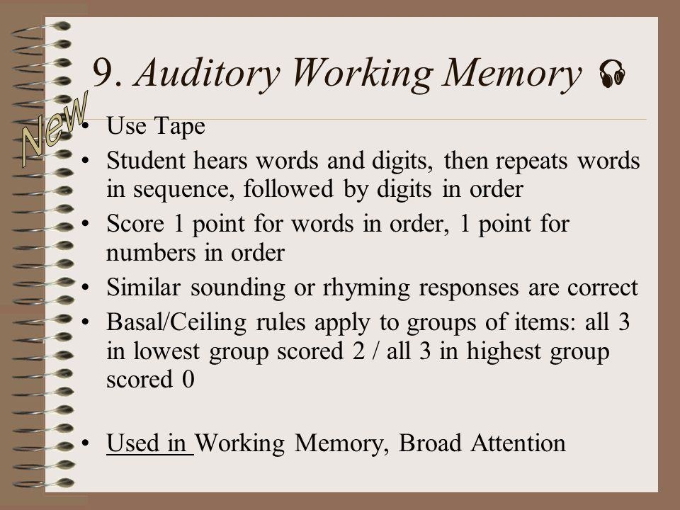 9. Auditory Working Memory Use Tape Student hears words and digits, then repeats words in sequence, followed by digits in order Score 1 point for word