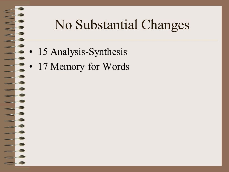 No Substantial Changes 15 Analysis-Synthesis 17 Memory for Words