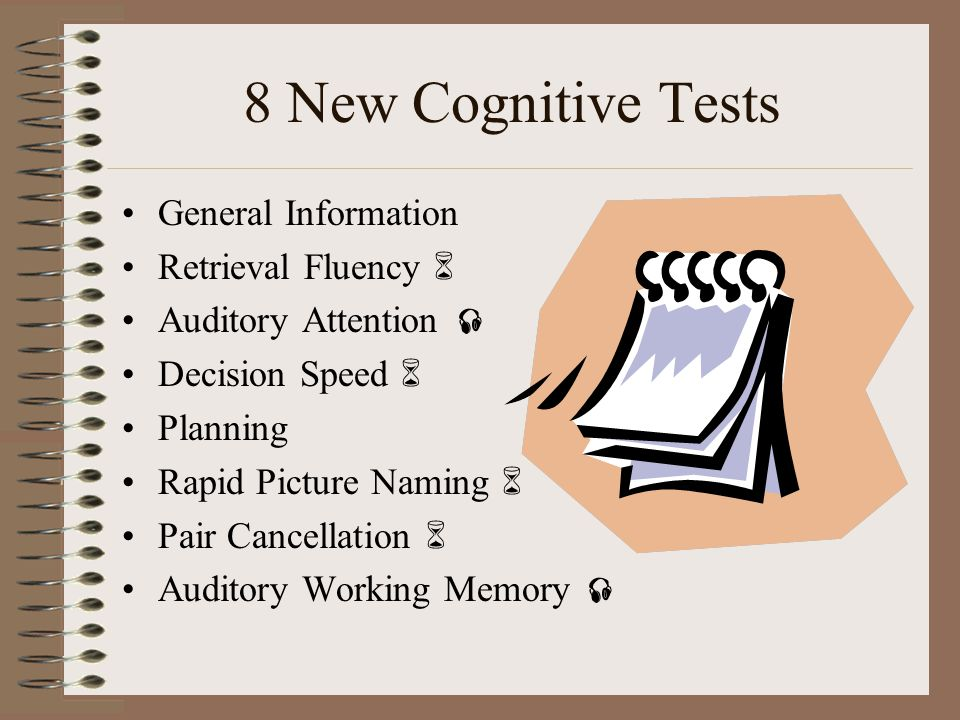 9 New Cognitive Clusters Brief Intellectual Ability 3 Cognitive Performance –Verbal Ability –Thinking Abilities –Cognitive Efficiency 5 Clinical Clusters –Executive Processes –Working Memory –Broad Attention –Cognitive Fluency –Phonemic Awareness