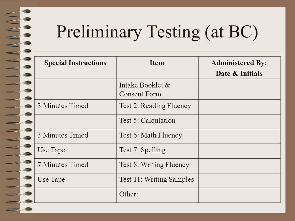 Preliminary Testing (at BC) Special InstructionsItemAdministered By: Date & Initials Intake Booklet & Consent Form 3 Minutes TimedTest 2: Reading Flue
