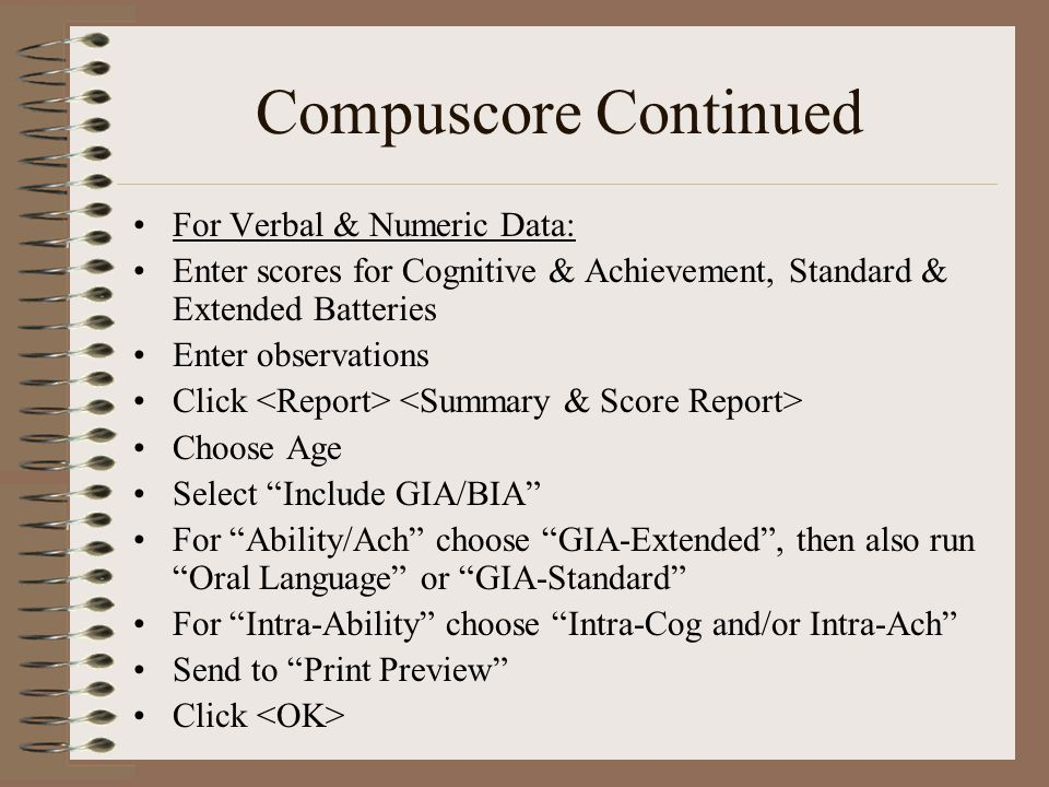 Compuscore Continued For Verbal & Numeric Data: Enter scores for Cognitive & Achievement, Standard & Extended Batteries Enter observations Click Choos