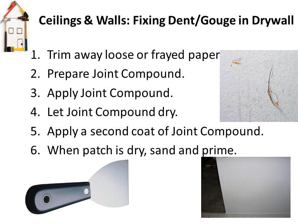 Ceilings & Walls: Fixing Dent/Gouge in Drywall 1.Trim away loose or frayed paper.