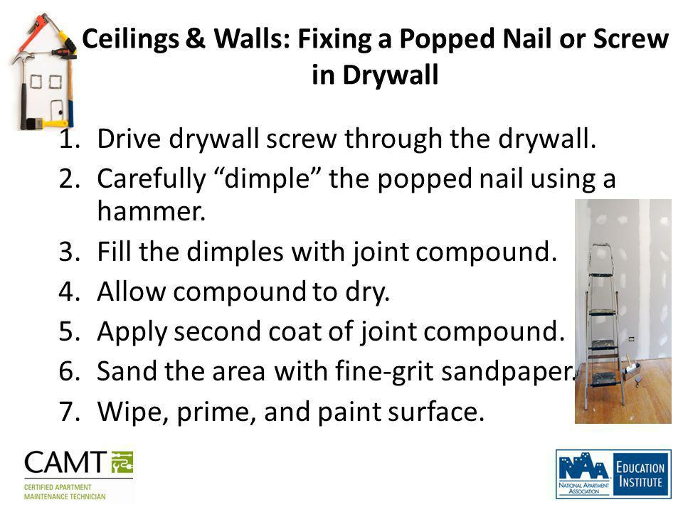 Ceilings & Walls: Fixing a Popped Nail or Screw in Drywall 1.Drive drywall screw through the drywall.