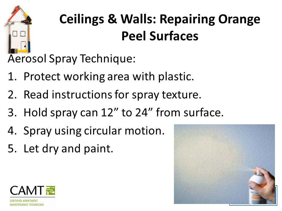 Ceilings & Walls: Repairing Orange Peel Surfaces Aerosol Spray Technique: 1.Protect working area with plastic.