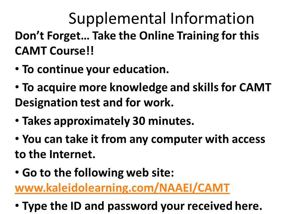 Supplemental Information Dont Forget… Take the Online Training for this CAMT Course!.