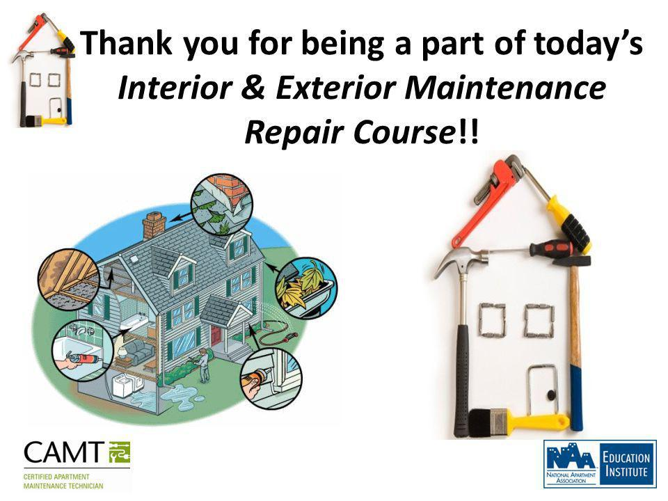 Thank you for being a part of todays Interior & Exterior Maintenance Repair Course!!