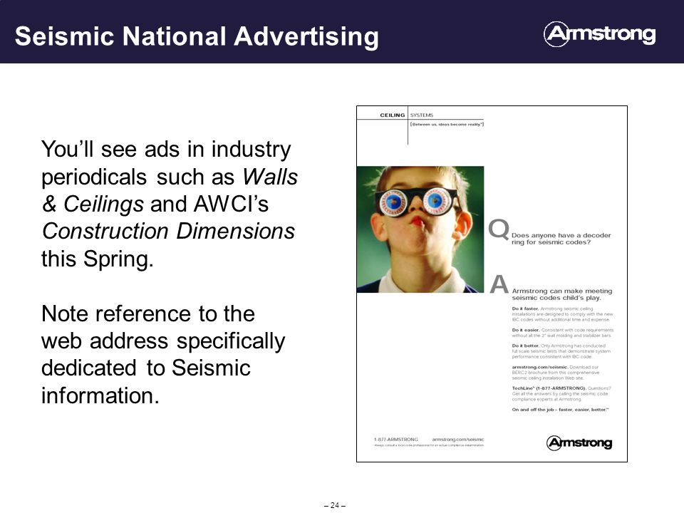 – 24 – Seismic National Advertising Youll see ads in industry periodicals such as Walls & Ceilings and AWCIs Construction Dimensions this Spring.