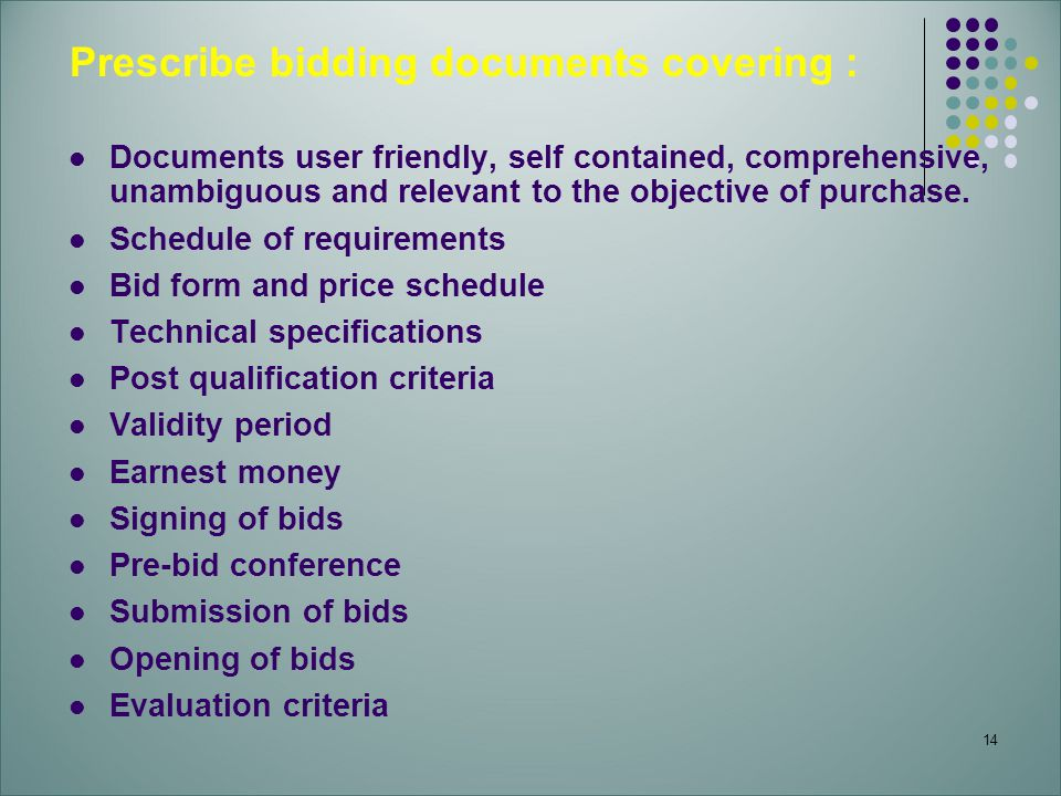 14 Prescribe bidding documents covering : Documents user friendly, self contained, comprehensive, unambiguous and relevant to the objective of purchas