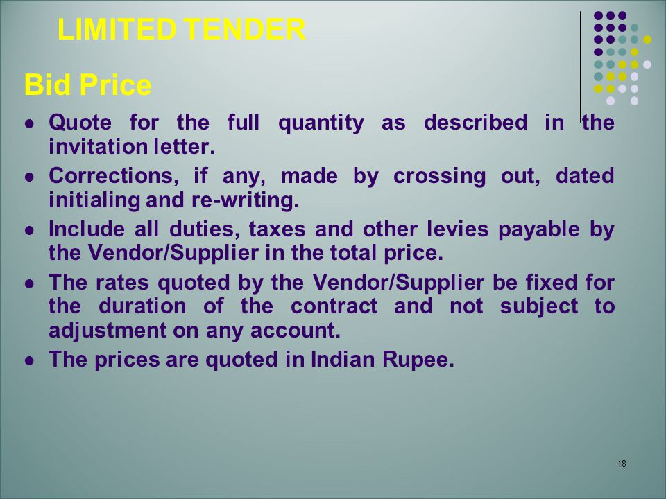 18 LIMITED TENDER Bid Price Quote for the full quantity as described in the invitation letter. Corrections, if any, made by crossing out, dated initia