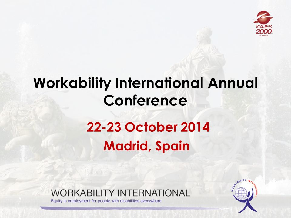 Workability International Annual Conference October 2014 Madrid, Spain