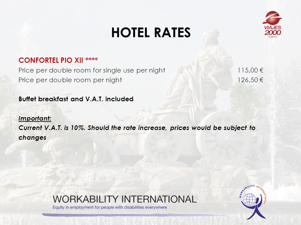 HOTEL RATES CONFORTEL PIO XII **** Price per double room for single use per night115,00 Price per double room per night126,50 Buffet breakfast and V.A.T.