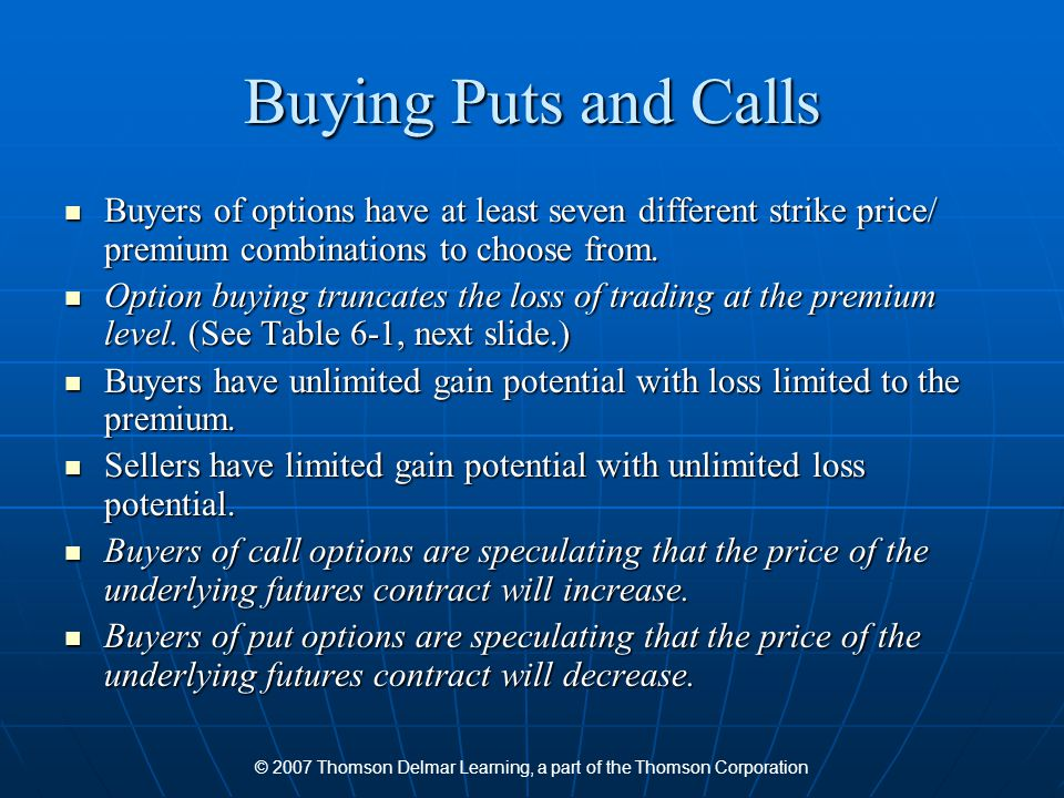 Buying Puts and Calls Buyers of options have at least seven different strike price/ premium combinations to choose from. Buyers of options have at lea