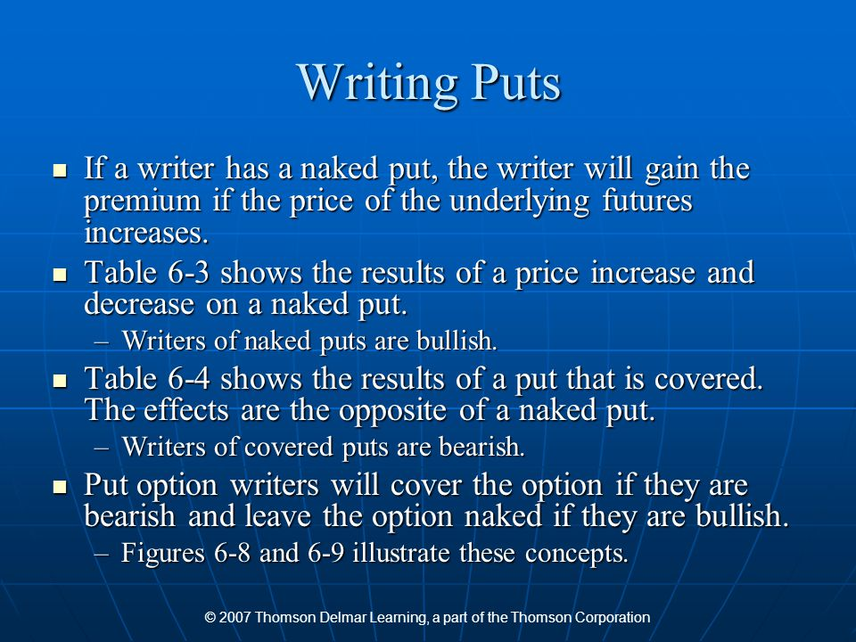 © 2007 Thomson Delmar Learning, a part of the Thomson Corporation Writing Puts If a writer has a naked put, the writer will gain the premium if the pr