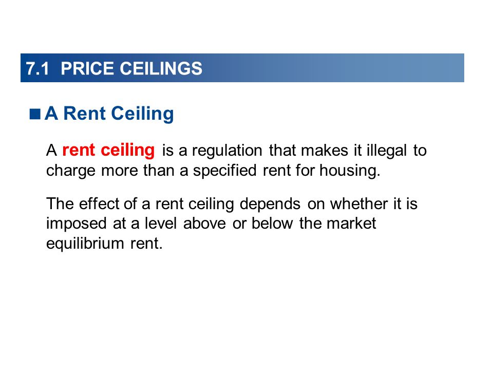 A rent ceiling is a regulation that makes it illegal to charge more than a specified rent for housing.