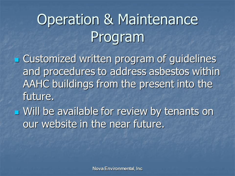 Operation & Maintenance Program Customized written program of guidelines and procedures to address asbestos within AAHC buildings from the present into the future.