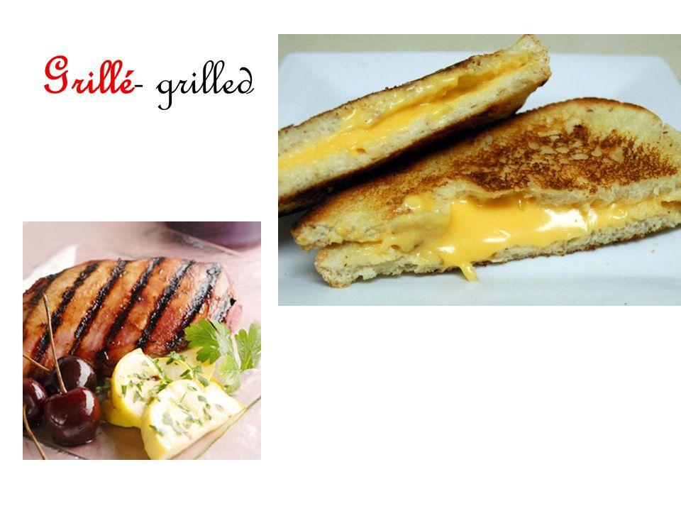 Grillé- grilled