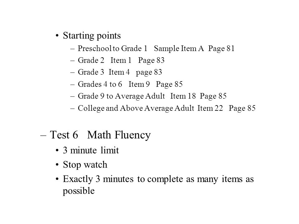 Starting points –Preschool to Grade 1 Sample Item A Page 81 –Grade 2 Item 1 Page 83 –Grade 3 Item 4 page 83 –Grades 4 to 6 Item 9 Page 85 –Grade 9 to