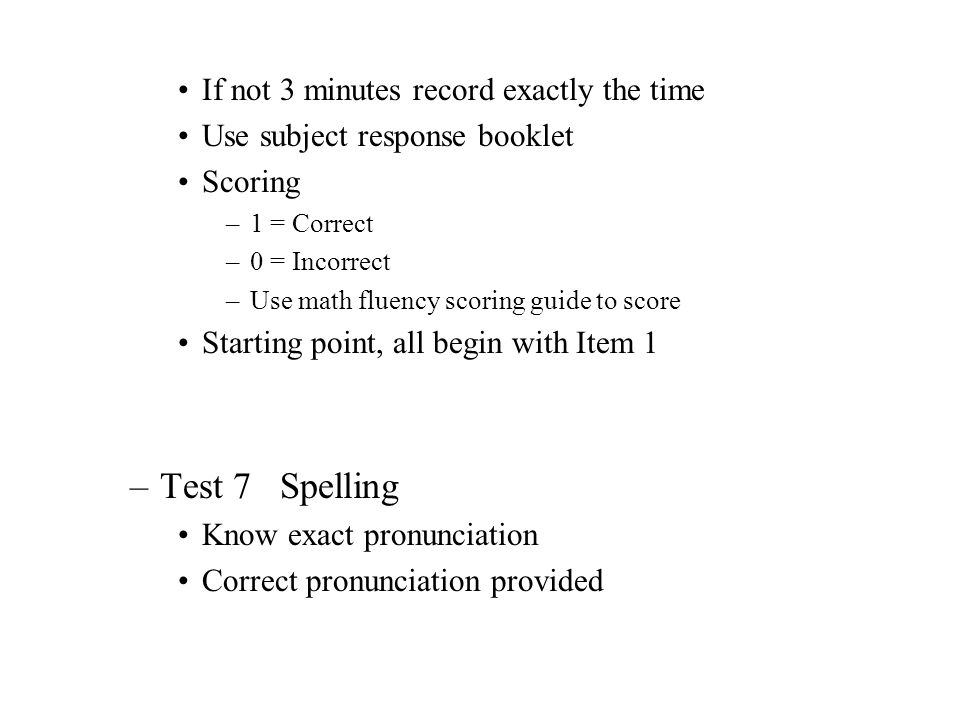 If not 3 minutes record exactly the time Use subject response booklet Scoring –1 = Correct –0 = Incorrect –Use math fluency scoring guide to score Sta