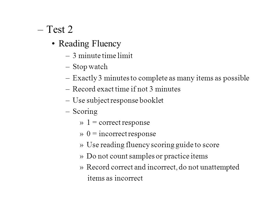 »Administer samples items to all subjects –Test 3 Story Recall –Present all items from the audio recording –Pause after each story so the subject can respond –Look away from subject while audio recording is played, look expectantly toward subject after the double beep –Do not repeat any stories –May present items orally to young subjects or low functioning people - If presenting orally say paragraphs exactly as presented on recording, no more slowly or deliberately –If administering delayed recall do not tell the subject –Locate Story one on recording before testing begins