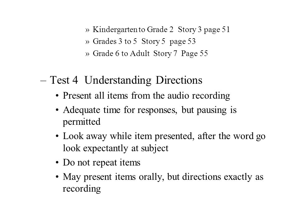 Locate recordings in advance Scoring –1 = correct response –0 = incorrect response –Record the number of points in scoring program for each group of pictures administered –Record an X for each group not administered Starting points –Preschool Picture 1 page 63 –Kindergarten to Grade 4 Picture 2 Page 65 –Grade 5 to Adult Picture 4 Page 69 –Test 5 Calculation