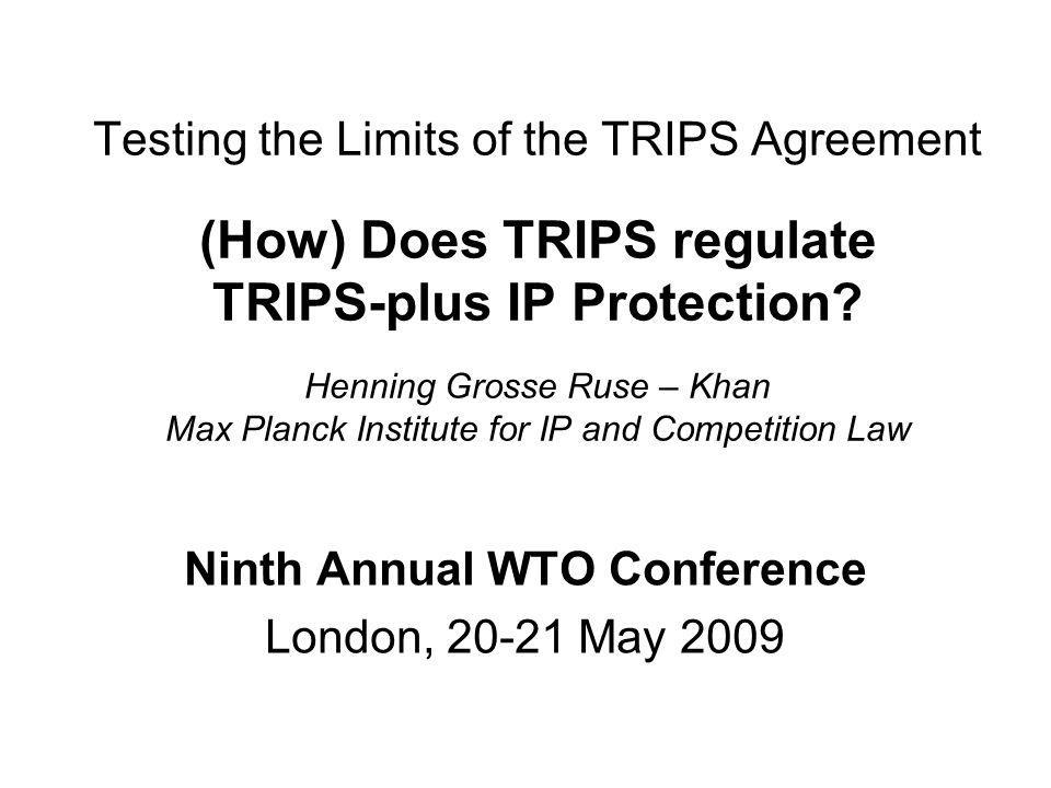 Testing the Limits of the TRIPS Agreement (How) Does TRIPS regulate TRIPS-plus IP Protection.