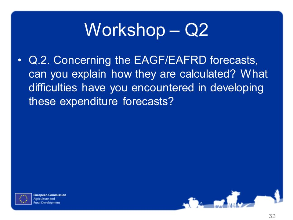 Workshop – Q2 Q.2.Concerning the EAGF/EAFRD forecasts, can you explain how they are calculated.