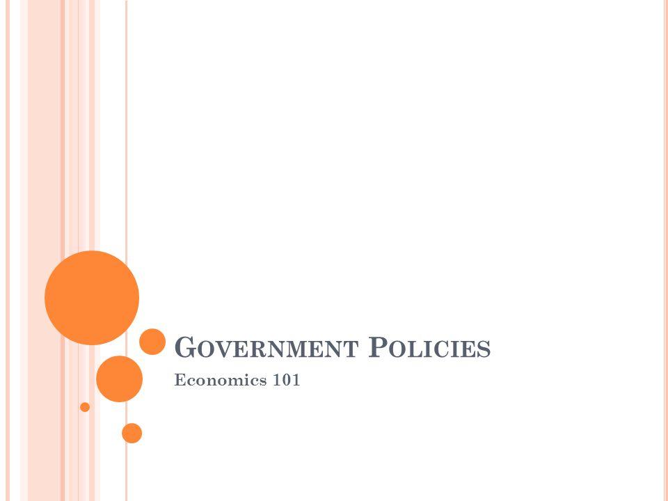 G OVERNMENT P OLICIES Economics 101