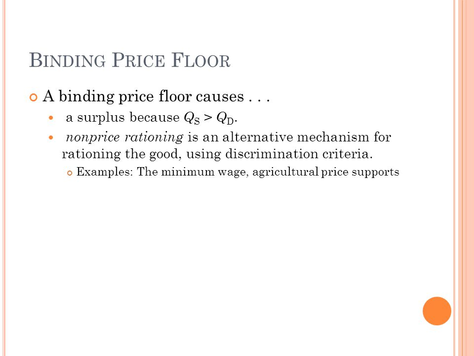 B INDING P RICE F LOOR A binding price floor causes... a surplus because Q S > Q D. nonprice rationing is an alternative mechanism for rationing the g