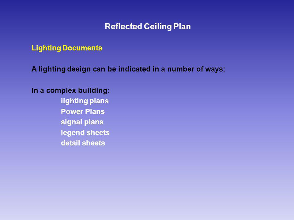 Reflected Ceiling Plan Lighting Documents A lighting design can be indicated in a number of ways: In a complex building: lighting plans Power Plans signal plans legend sheets detail sheets