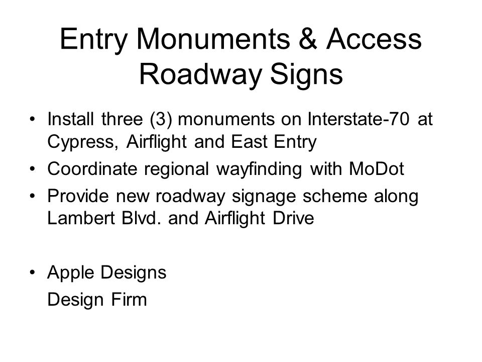 Entry Monuments & Access Roadway Signs Install three (3) monuments on Interstate-70 at Cypress, Airflight and East Entry Coordinate regional wayfindin