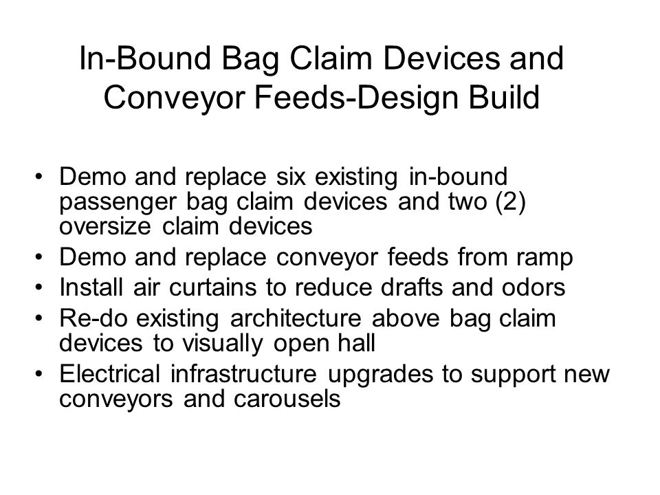 In-Bound Bag Claim Devices and Conveyor Feeds-Design Build Demo and replace six existing in-bound passenger bag claim devices and two (2) oversize cla