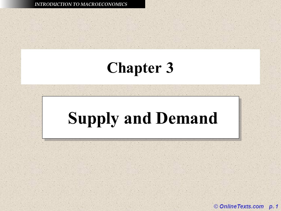 © OnlineTexts.com p. 1 Chapter 3 Supply and Demand